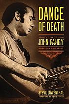 Dance of death : the life of John Fahey, American guitarist