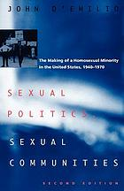 Sexual politics, sexual communities : the making of a homosexual minority in the United States, 1940-1970