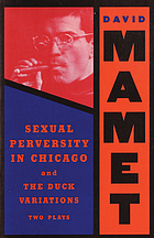 Sexual perversity in Chicago and the duck variations : two plays