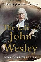 The life of John Wesley : a brand from the burning