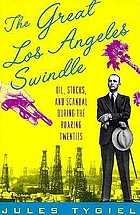 The great Los Angeles swindle : oil, stocks, and scandal during the roaring twenties