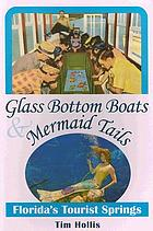 Glass bottom boats & mermaid tails : Florida's tourist springs
