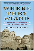 Where They Stand : the American Presidents in the Eyes of Voters and Historians.