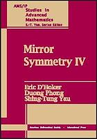 Mirror symmetry IV : proceedings of the Conference on Strings, Duality, and Geometry, Centre de recherches mathématiques of the Université de Montréal (CRM), March 2000