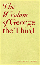 The wisdom of George the Third : papers from a symposium at the Queen's gallery, Buckingham Palace June 2004