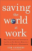 Saving the world at work : what companies and individuals can do to go beyond making a profit to making a difference