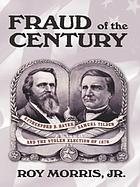Fraud of the century : Rutherford B. Hayes, Samuel Tilden, and the stolen election of 1876