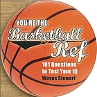 You're the basketball ref : 101 questions to test your IQ
