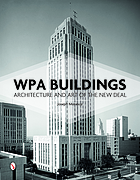 WPA buildings : architecture and art of the new deal