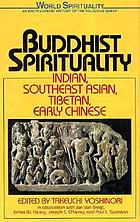 Buddhist spirituality : Indian, Southeast Asian, Tibetan, and early Chinese