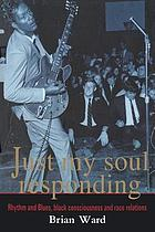 Just my soul responding : rhythm and blues, Black consciousness, and race relations
