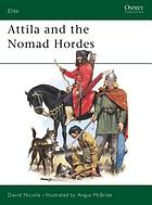 Attila and the nomad hordes : warfare on the Eurasian steppes 4th-12th centuries