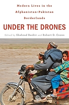 Under the drones : modern lives in the Afghanistan-Pakistan borderlands