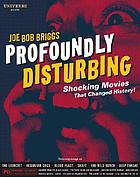 Profoundly disturbing : shocking movies that changed history!