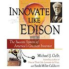 Innovative like Edison : the success system of America's greatest inventor