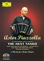 The next tango : Astor Piazzolla in conversation and in concert