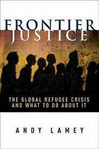 Frontier justice : the global refugee crisis and what to do about it