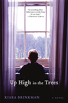 Up high in the trees : a novel