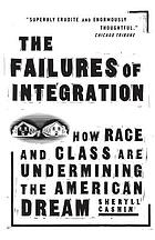 The failures of integration : how race and class are undermining the American dream