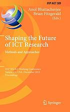 Shaping the Future of ICT Research. Methods and Approaches : IFIP WG 8.2, Working Conference, Tampa, FL, USA, December 13-14, 2012. Proceedings