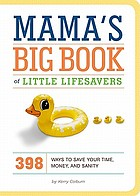 Mama's big book of little lifesavers : 398 ways to save your time, money, and sanity