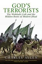 God's terrorists : the Wahhabi cult and the hidden roots of modern jihad