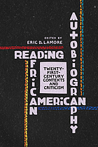 Reading African American autobiography : twenty-first-century contexts and criticism