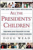 All the presidents' children : triumph and tragedy in the lives of America's first families