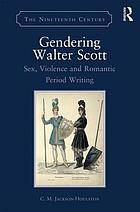 Gendering Walter Scott : sex, violence and romantic period writing