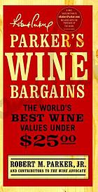 Parker's wine bargains : the world's best wine values under $25