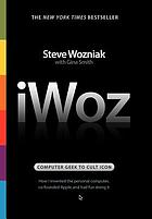 IWoz : computer geek to cult icon : how I invented the personal computer, co-founded Apple, and had fun doing it