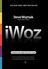 IWoz : computer geek to cult icon : how I invented... by  Steve Wozniak