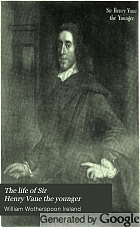 The life of Sir Henry Vane the younger, with a history of the events of his time;