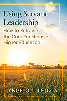 Using servant leadership : how to reframe the core functions of higher education