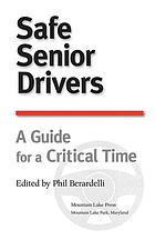 Safe senior drivers : a guide for a critical time