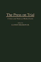 The press on trial : crimes and trials as media events