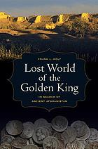 Lost world of the golden king : in search of ancient Afghanistan