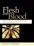 Flesh and blood : organ transplantation and blood transfusion in twentieth-century America