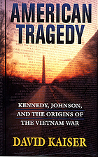 American tragedy : Kennedy, Johnson, and the origins of the Vietnam War