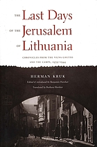 The last days of the Jerusalem of Lithuania : chronicles from the Vilna ghetto and the camps, 1939-1944