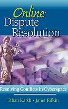 Online dispute resolution : resolving conflicts in cyberspace