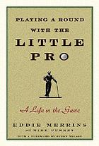Playing a round with the Little Pro : a life in the game