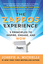 The Zappos experience : 5 principles to inspire, engage, and wow