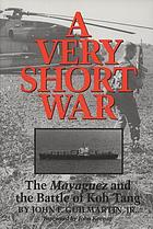 A very short war : the Mayaguez and the Battle of Koh Tang