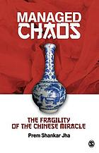 Managed chaos : the fragility of the Chinese miracle