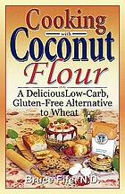 Cooking with coconut flour : a delicious low-carb, gluten-free alternative to wheat