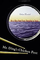 Mr. Ding's chicken feet : on a slow boat from Shanghai to Texas