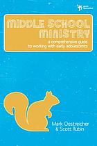 Middle school ministry : a comprehensive guide to working with early adolescents