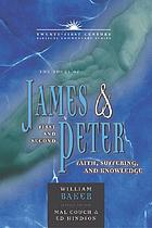 The books of James & First and Second Peter : faith, suffering, and knowledge