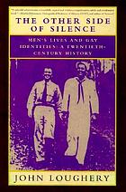 The other side of silence : men's lives and gay identities : a twentieth century history
